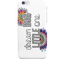 Dream Big Little One iPhone Case/Skin