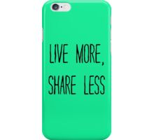 LIVE MORE, SHARE LESS iPhone Case/Skin