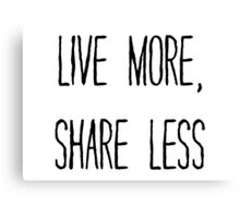 LIVE MORE, SHARE LESS Canvas Print