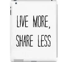 LIVE MORE, SHARE LESS iPad Case/Skin