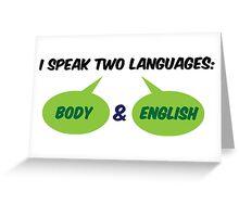 I speak 2 languages. Body and English! Greeting Card