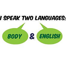 I speak 2 languages. Body and English! Photographic Print
