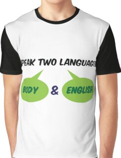 I speak 2 languages. Body and English! Graphic T-Shirt