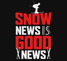 Snow News Is Good News Unisex T-Shirt