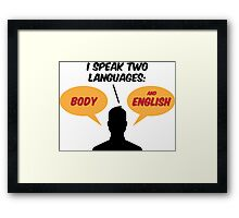 I speak 2 languages. Body and English! Framed Print