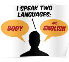 I speak 2 languages. Body and English! Poster