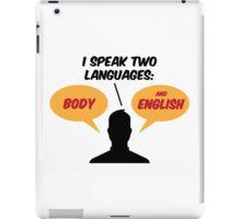 I speak 2 languages. Body and English! iPad Case/Skin