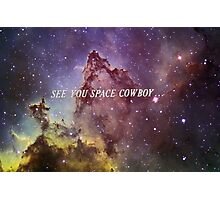 See You Space Cowboy... Photographic Print