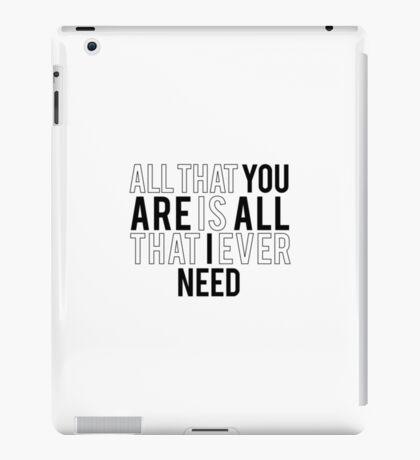 All I need iPad Case/Skin