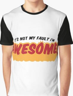 I can not help it that I m so awesome! Graphic T-Shirt