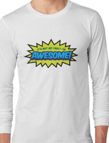I can not help it that I m so awesome! Long Sleeve T-Shirt