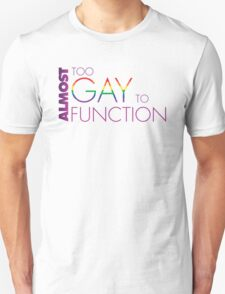 Almost too Gay to Function T-Shirt