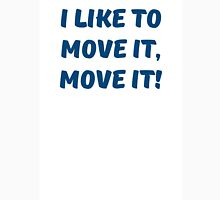 I like to move it, move it! Unisex T-Shirt