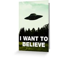 I Wan't To Believe Greeting Card