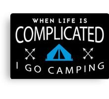 When life is complicated I go camping! Canvas Print