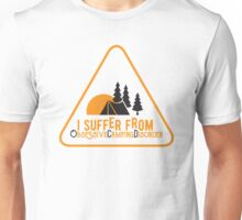 I suffer from Obsessive Camping Disorder Unisex T-Shirt
