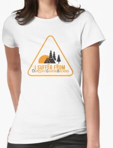 I suffer from Obsessive Camping Disorder Womens Fitted T-Shirt