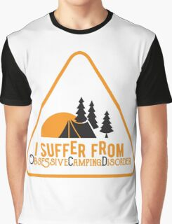 I suffer from Obsessive Camping Disorder Graphic T-Shirt