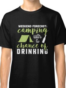 Weekend forecast: camping with a chance of drinking! Classic T-Shirt