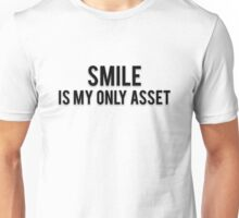 SMILE IS MY ONLY ASSET Unisex T-Shirt