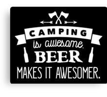 Camping is awesome. Beer makes it awesomer! Canvas Print