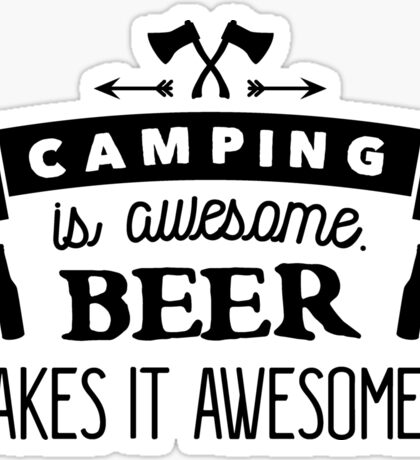 Camping is awesome. Beer makes it awesomer! Sticker