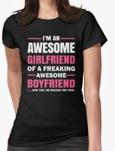I'm An Awesome Girlfriend Of A Freaking Awesome Boyfriend ( ... And Yes, He Bought Me This) T-Shirt