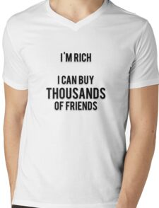 I'M RICH -  I CAN BUY THOUSANDS OF FRIENDS Mens V-Neck T-Shirt