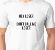 HEY LOSER - DON'T CALL ME LOSER Unisex T-Shirt