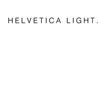 Helvetica Light. by JurassicArt