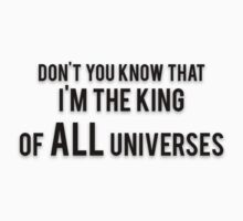 DON'T YOU KNOW THAT I'M THE KING OF ALL UNIVERSES by Musclemaniac
