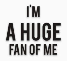 I'M A HUGE FAN OF ME by Musclemaniac