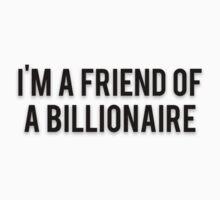 I'M A FRIEND OF A BILLIONAIRE by Musclemaniac