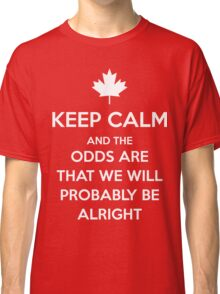Keep Calm and the odds are that we will probably be alright Classic T-Shirt