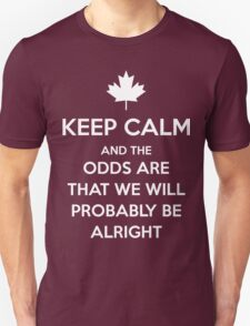 Keep Calm and the odds are that we will probably be alright T-Shirt