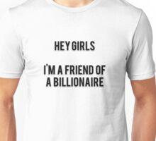 HEY GIRLS - I'M A FRIEND OF A BILLIONAIRE Unisex T-Shirt