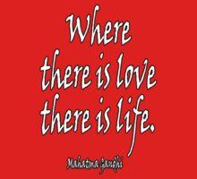 LOVE, LIFE, Mahatma, Gandhi, Where there is love there is life. on RED Kids Tee