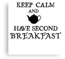 Keep calm and have second breakfast. Canvas Print