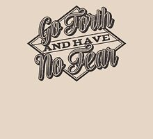 Go Forth & Have No Fear Unisex T-Shirt