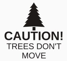 Caution! Trees don't move! Kids Tee