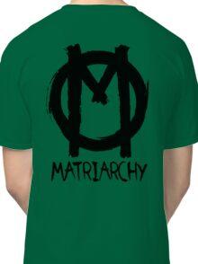 matriarchy Classic T-Shirt