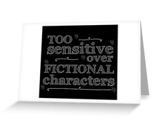 too sensitive over fictional characters #white Greeting Card