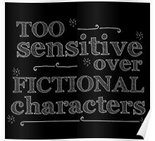too sensitive over fictional characters #white Poster