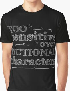 too sensitive over fictional characters #white Graphic T-Shirt