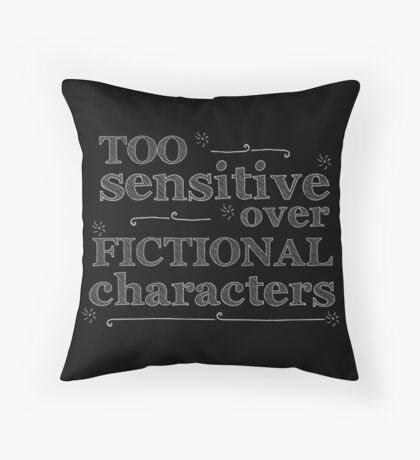 too sensitive over fictional characters #white Throw Pillow