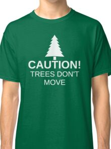 Caution! Trees Don't Move (White) Classic T-Shirt