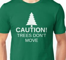 Caution! Trees Don't Move (White) Unisex T-Shirt