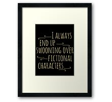 i always end up swooning over fictional characters Framed Print