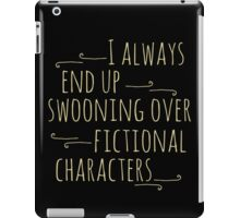 i always end up swooning over fictional characters iPad Case/Skin