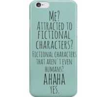 me? attracted to fictional characters?AHAHA. yes. iPhone Case/Skin